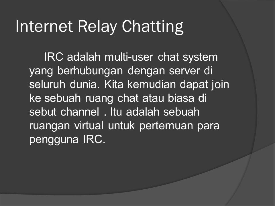 Sejarah IRC  IRC (Internet Relay Chat) di buat oleh Jarkko Oikarinen pada musim panas tahun 1988.