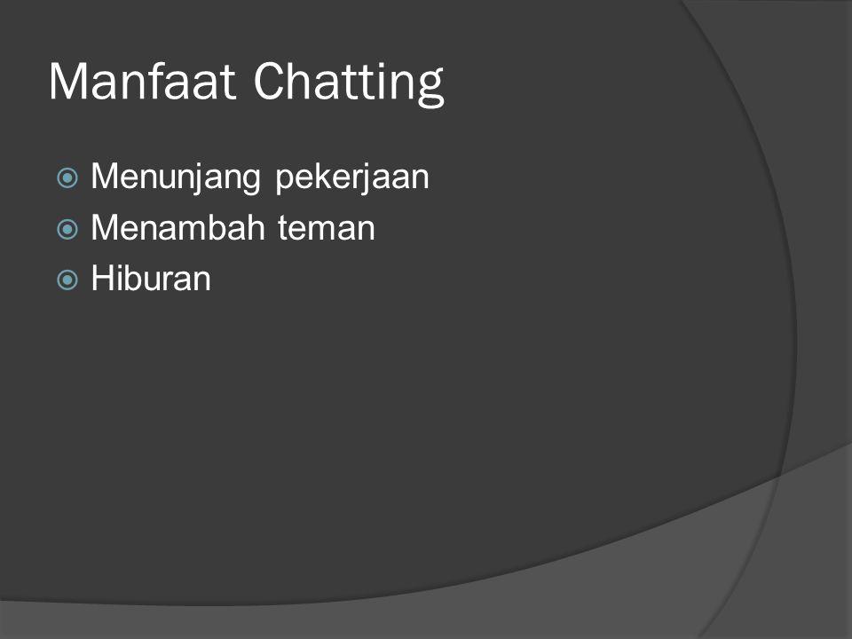 Manfaat Chatting  Menunjang pekerjaan  Menambah teman  Hiburan
