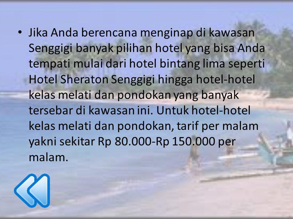 Jika Anda berencana menginap di kawasan Senggigi banyak pilihan hotel yang bisa Anda tempati mulai dari hotel bintang lima seperti Hotel Sheraton Seng