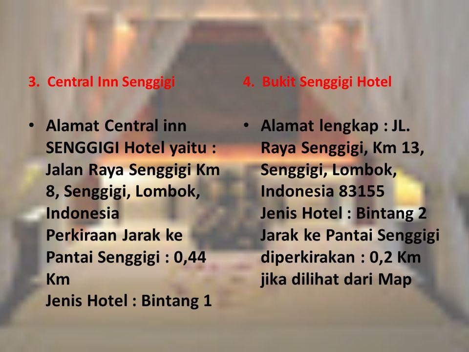 3. Central Inn Senggigi Alamat Central inn SENGGIGI Hotel yaitu : Jalan Raya Senggigi Km 8, Senggigi, Lombok, Indonesia Perkiraan Jarak ke Pantai Seng