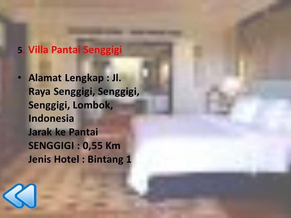 5. Villa Pantai Senggigi Alamat Lengkap : Jl. Raya Senggigi, Senggigi, Senggigi, Lombok, Indonesia Jarak ke Pantai SENGGIGI : 0,55 Km Jenis Hotel : Bi