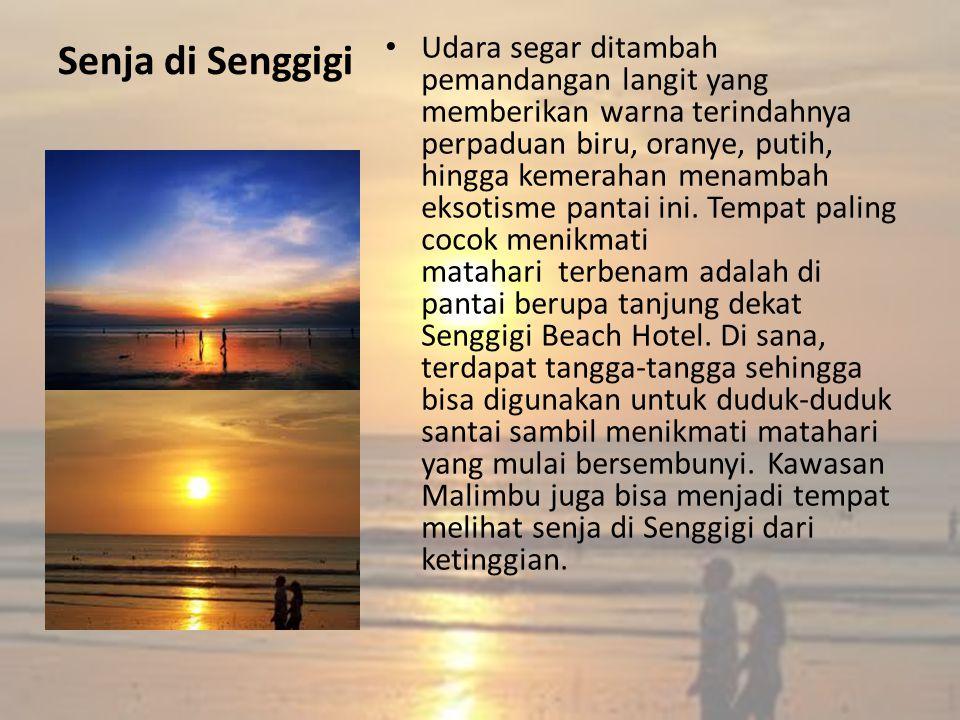 Senja di Senggigi Udara segar ditambah pemandangan langit yang memberikan warna terindahnya perpaduan biru, oranye, putih, hingga kemerahan menambah eksotisme pantai ini.