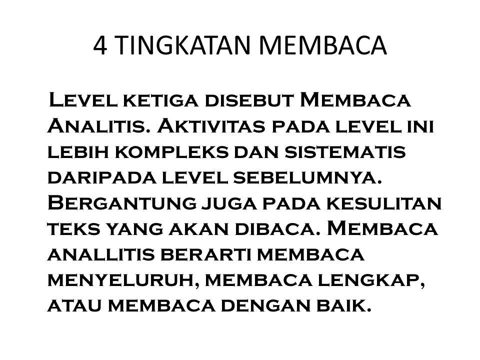 4 TINGKATAN MEMBACA Level ketiga disebut Membaca Analitis.