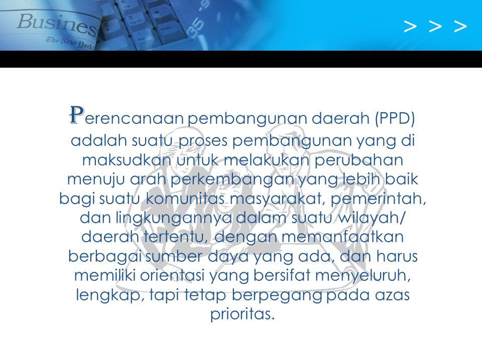 > > > P erencanaan pembangunan daerah (PPD) adalah suatu proses pembangunan yang di maksudkan untuk melakukan perubahan menuju arah perkembangan yang