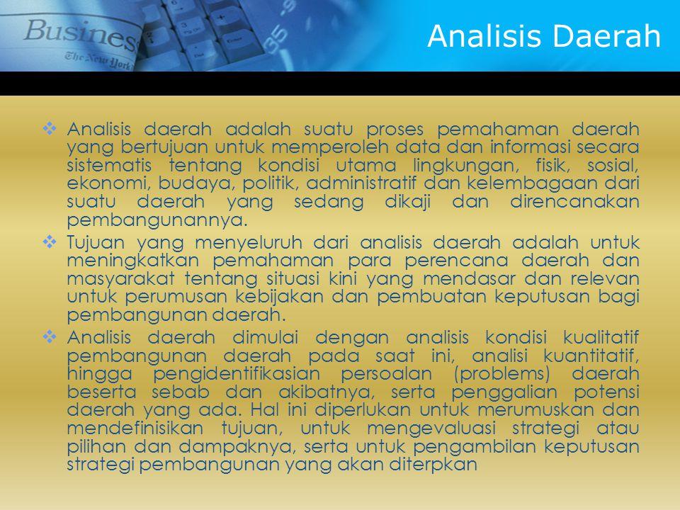 Analisis Daerah  Analisis daerah adalah suatu proses pemahaman daerah yang bertujuan untuk memperoleh data dan informasi secara sistematis tentang ko