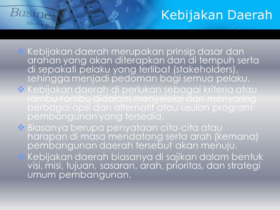 Kebijakan Daerah  Kebijakan daerah merupakan prinsip dasar dan arahan yang akan diterapkan dan di tempuh serta di sepakati pelaku yang terlibat (stak