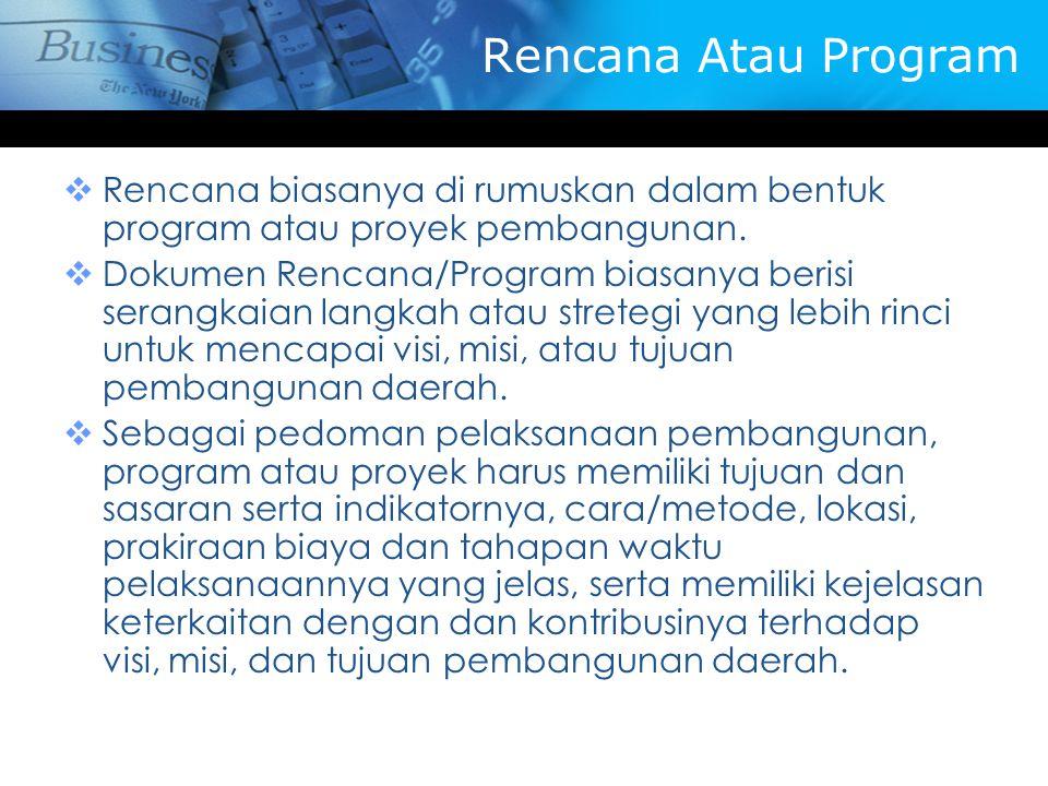 Rencana Atau Program  Rencana biasanya di rumuskan dalam bentuk program atau proyek pembangunan.  Dokumen Rencana/Program biasanya berisi serangkaia