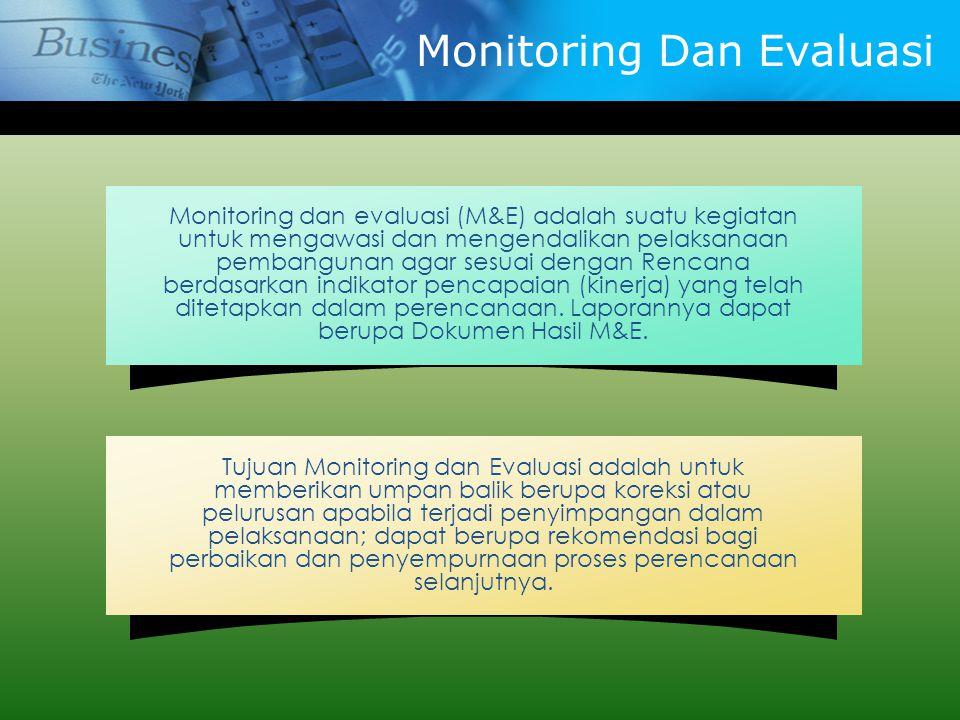 Monitoring Dan Evaluasi Monitoring dan evaluasi (M&E) adalah suatu kegiatan untuk mengawasi dan mengendalikan pelaksanaan pembangunan agar sesuai deng