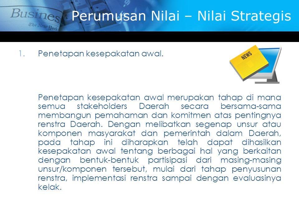 Perumusan Nilai – Nilai Strategis 1.Penetapan kesepakatan awal. Penetapan kesepakatan awal merupakan tahap di mana semua stakeholders Daerah secara be