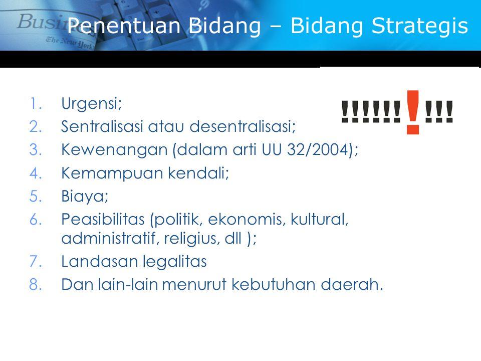 Penentuan Bidang – Bidang Strategis 1.Urgensi; 2.Sentralisasi atau desentralisasi; 3.Kewenangan (dalam arti UU 32/2004); 4.Kemampuan kendali; 5.Biaya;