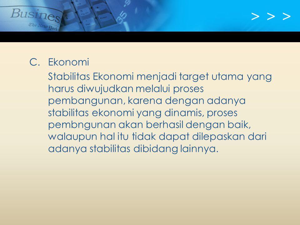 > > > C. Ekonomi Stabilitas Ekonomi menjadi target utama yang harus diwujudkan melalui proses pembangunan, karena dengan adanya stabilitas ekonomi yan
