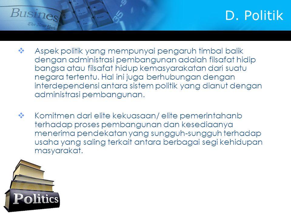 D. Politik  Aspek politik yang mempunyai pengaruh timbal balik dengan administrasi pembangunan adalah filsafat hidip bangsa atau filsafat hidup kemas