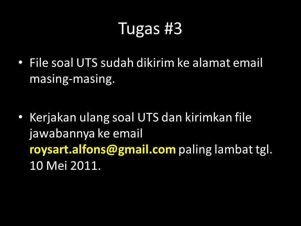 Tugas #3 File soal UTS sudah dikirim ke alamat email masing-masing. Kerjakan ulang soal UTS dan kirimkan file jawabannya ke email roysart.alfons@gmail