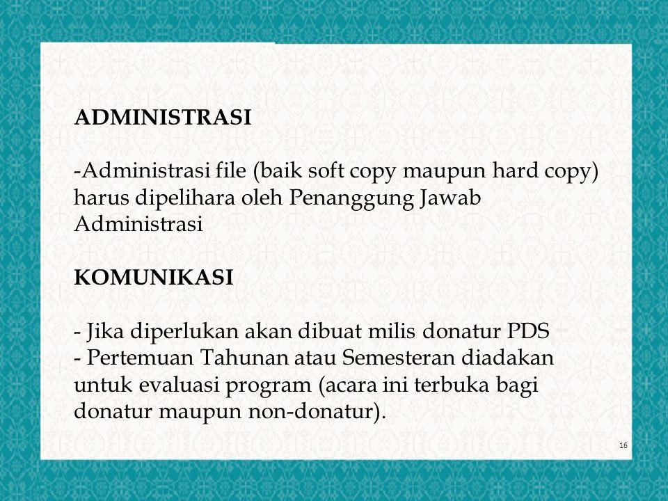 16 ADMINISTRASI -Administrasi file (baik soft copy maupun hard copy) harus dipelihara oleh Penanggung Jawab Administrasi KOMUNIKASI - Jika diperlukan