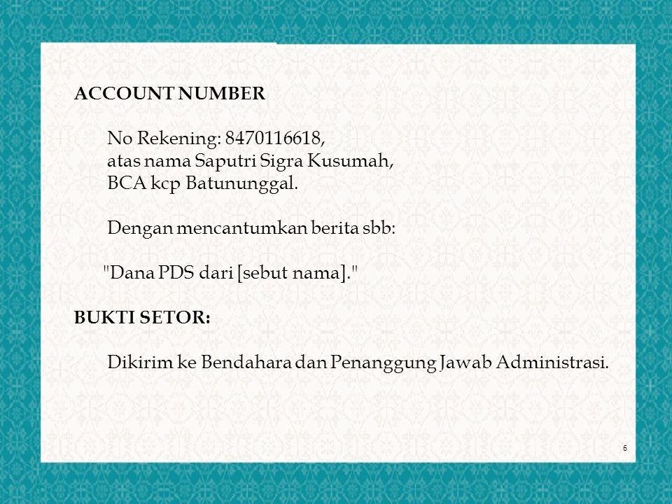6 ACCOUNT NUMBER No Rekening: 8470116618, atas nama Saputri Sigra Kusumah, BCA kcp Batununggal. Dengan mencantumkan berita sbb: