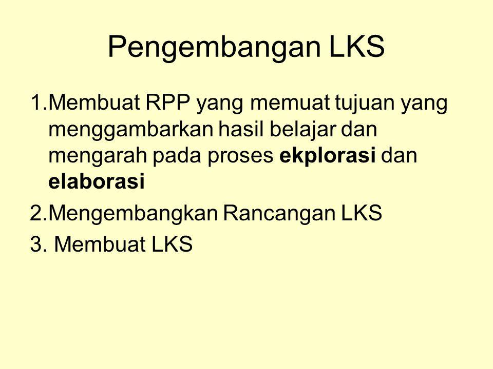 Pengembangan LKS LKS lenbaran yang memuat tugas-tugas yang mengacu pada tujuan pembelajran yang termuat dalam RPP untuk menuntun siswa belajar Muatan LKS: 1.Mata pelajaran: 5.