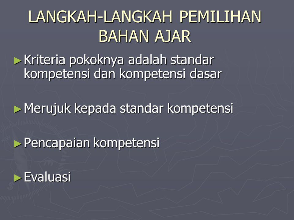 LANGKAH-LANGKAH PEMILIHAN BAHAN AJAR ► Kriteria pokoknya adalah standar kompetensi dan kompetensi dasar ► Merujuk kepada standar kompetensi ► Pencapai