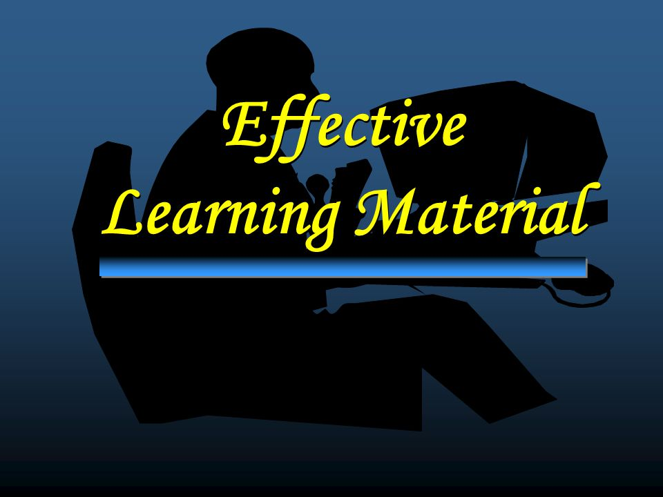Effective Learning Material Effective Learning Material