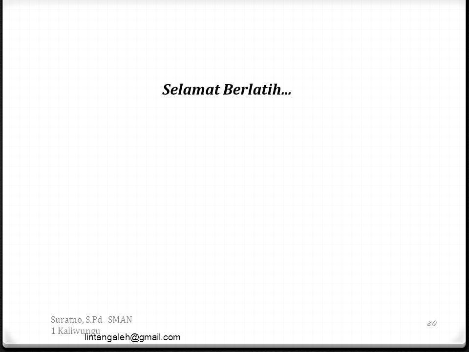 Suratno, S.Pd SMAN 1 Kaliwungu lintangaleh@gmail.com 20 Selamat Berlatih...