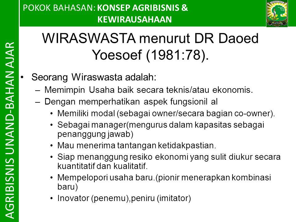 POKOK BAHASAN: KONSEP AGRIBISNIS & KEWIRAUSAHAAN AGRIBISNIS UNAND-BAHAN AJAR WIRASWASTA menurut DR Daoed Yoesoef (1981:78).