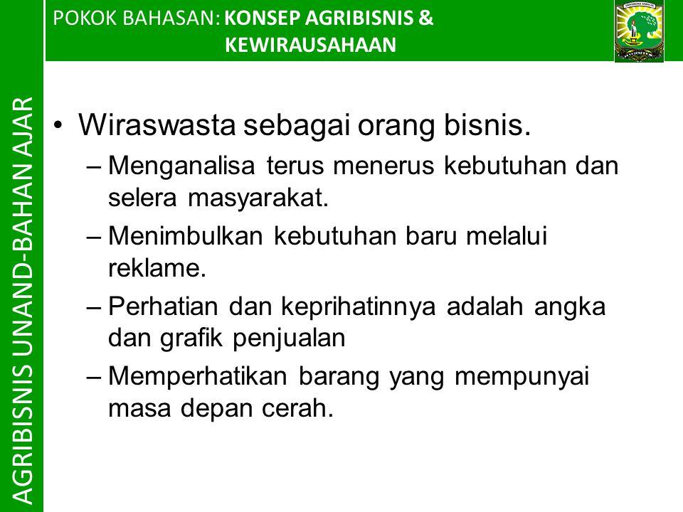 POKOK BAHASAN: KONSEP AGRIBISNIS & KEWIRAUSAHAAN AGRIBISNIS UNAND-BAHAN AJAR Wiraswasta sebagai orang bisnis.