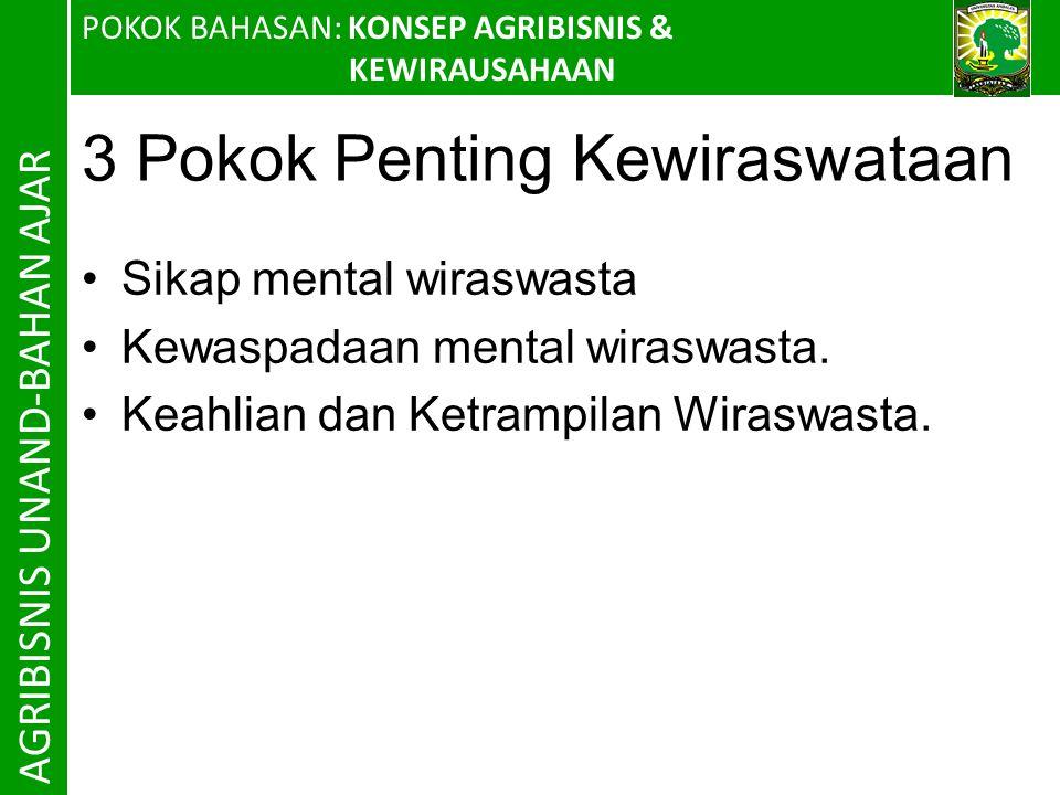 POKOK BAHASAN: KONSEP AGRIBISNIS & KEWIRAUSAHAAN AGRIBISNIS UNAND-BAHAN AJAR 3 Pokok Penting Kewiraswataan Sikap mental wiraswasta Kewaspadaan mental wiraswasta.