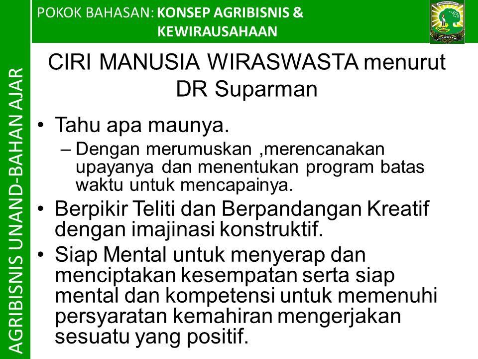 POKOK BAHASAN: KONSEP AGRIBISNIS & KEWIRAUSAHAAN AGRIBISNIS UNAND-BAHAN AJAR CIRI MANUSIA WIRASWASTA menurut DR Suparman Tahu apa maunya.