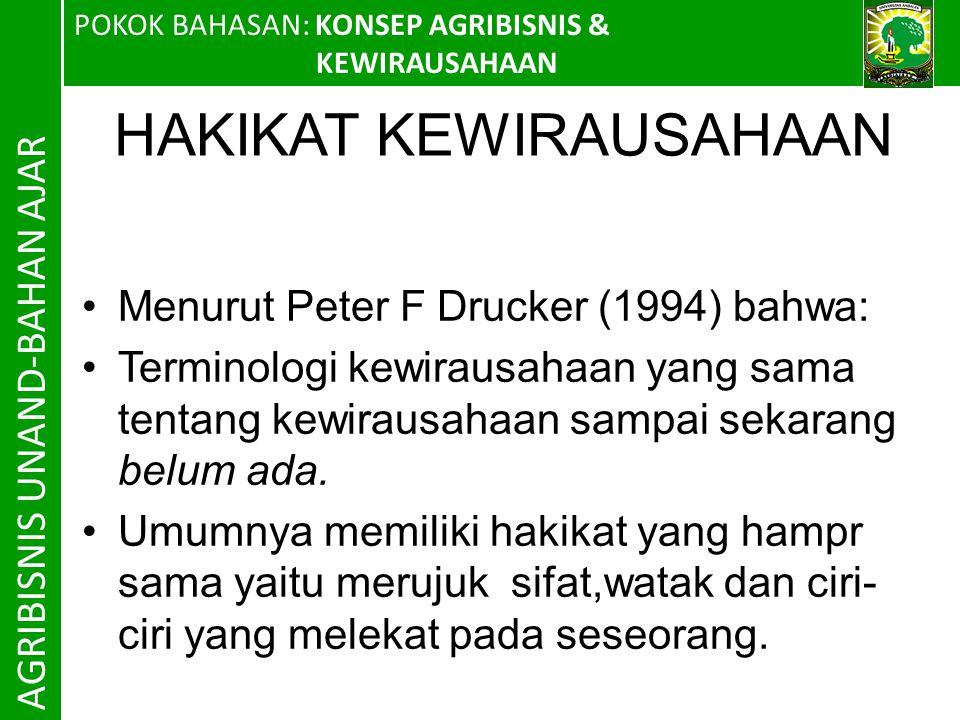 POKOK BAHASAN: KONSEP AGRIBISNIS & KEWIRAUSAHAAN AGRIBISNIS UNAND-BAHAN AJAR HAKIKAT KEWIRAUSAHAAN Menurut Peter F Drucker (1994) bahwa: Terminologi kewirausahaan yang sama tentang kewirausahaan sampai sekarang belum ada.