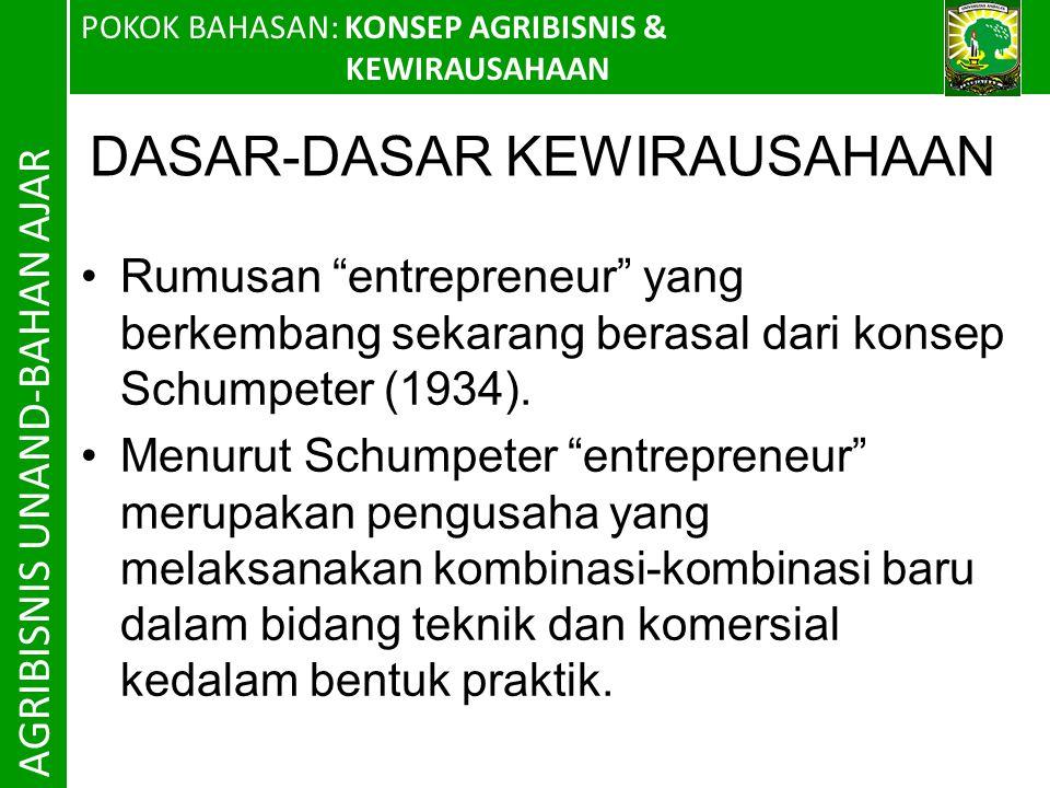 POKOK BAHASAN: KONSEP AGRIBISNIS & KEWIRAUSAHAAN AGRIBISNIS UNAND-BAHAN AJAR DASAR-DASAR KEWIRAUSAHAAN Rumusan entrepreneur yang berkembang sekarang berasal dari konsep Schumpeter (1934).