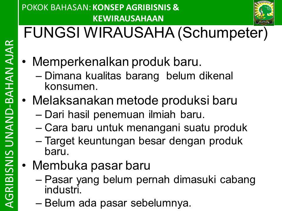 POKOK BAHASAN: KONSEP AGRIBISNIS & KEWIRAUSAHAAN AGRIBISNIS UNAND-BAHAN AJAR FUNGSI WIRAUSAHA (Schumpeter) Memperkenalkan produk baru.