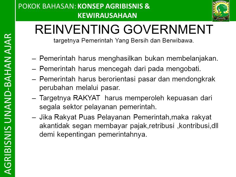 POKOK BAHASAN: KONSEP AGRIBISNIS & KEWIRAUSAHAAN AGRIBISNIS UNAND-BAHAN AJAR REINVENTING GOVERNMENT targetnya Pemerintah Yang Bersih dan Berwibawa.