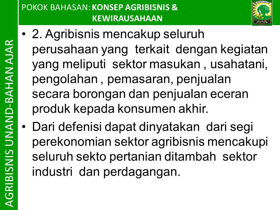 POKOK BAHASAN: KONSEP AGRIBISNIS & KEWIRAUSAHAAN AGRIBISNIS UNAND-BAHAN AJAR 2.