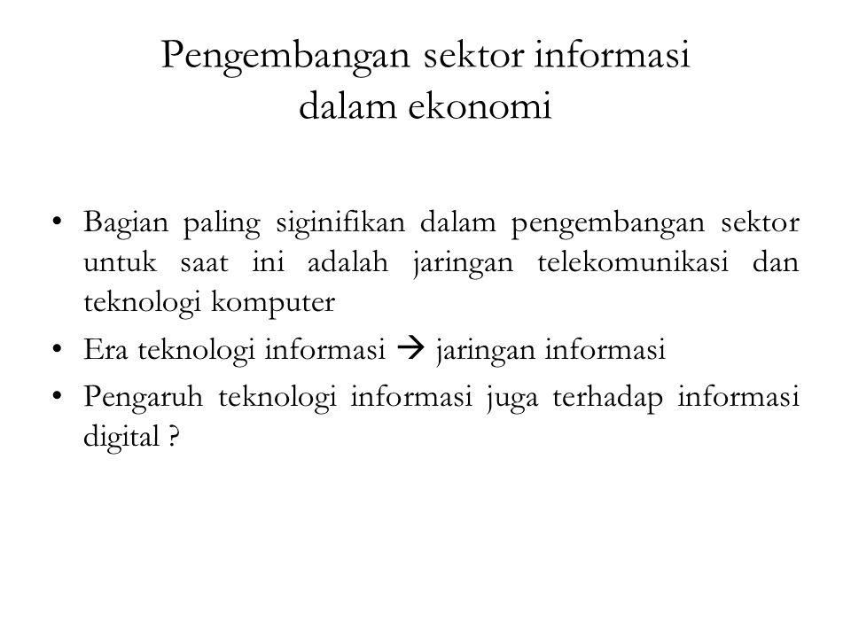 Pengembangan sektor informasi dalam ekonomi Bagian paling siginifikan dalam pengembangan sektor untuk saat ini adalah jaringan telekomunikasi dan tekn