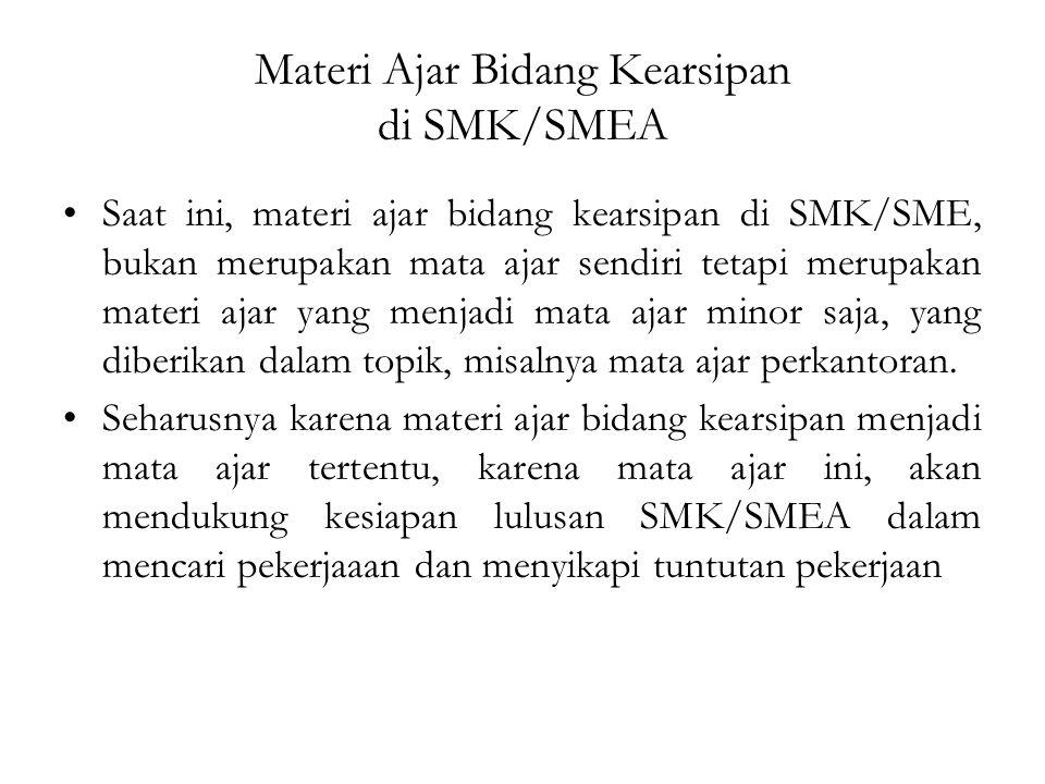 Materi Ajar Bidang Kearsipan di SMK/SMEA Saat ini, materi ajar bidang kearsipan di SMK/SME, bukan merupakan mata ajar sendiri tetapi merupakan materi