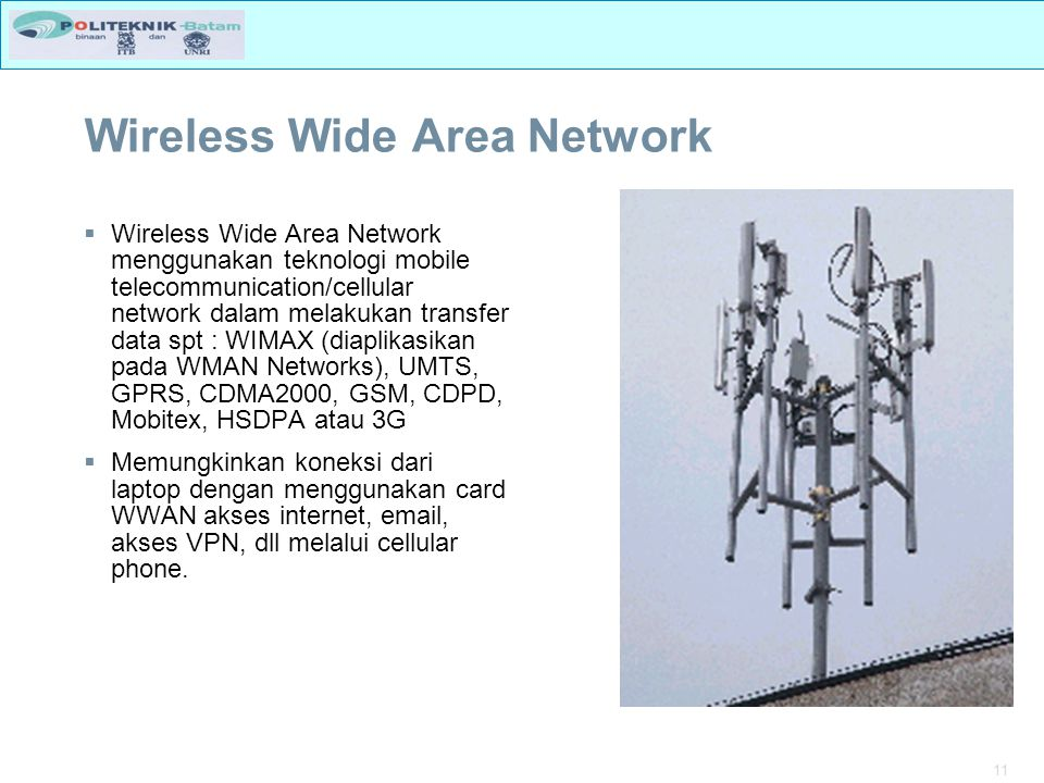 11 Wireless Wide Area Network  Wireless Wide Area Network menggunakan teknologi mobile telecommunication/cellular network dalam melakukan transfer da