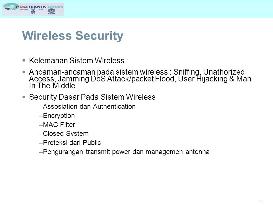 14 Wireless Security  Kelemahan Sistem Wireless :  Ancaman-ancaman pada sistem wireless : Sniffing, Unathorized Access, Jamming DoS Attack/packet Fl