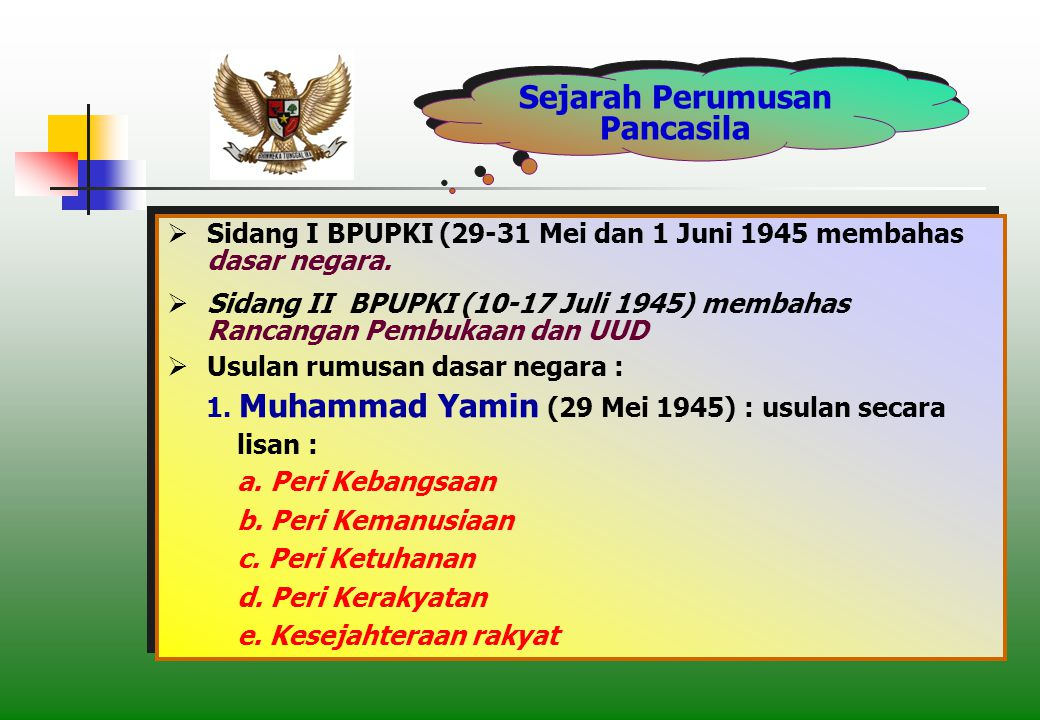 Sejarah Perumusan Pancasila  Sidang I BPUPKI (29-31 Mei dan 1 Juni 1945 membahas dasar negara.