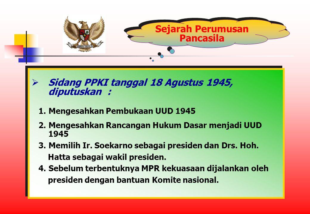 Sejarah Perumusan Pancasila  Sidang PPKI tanggal 18 Agustus 1945, diputuskan : 1.