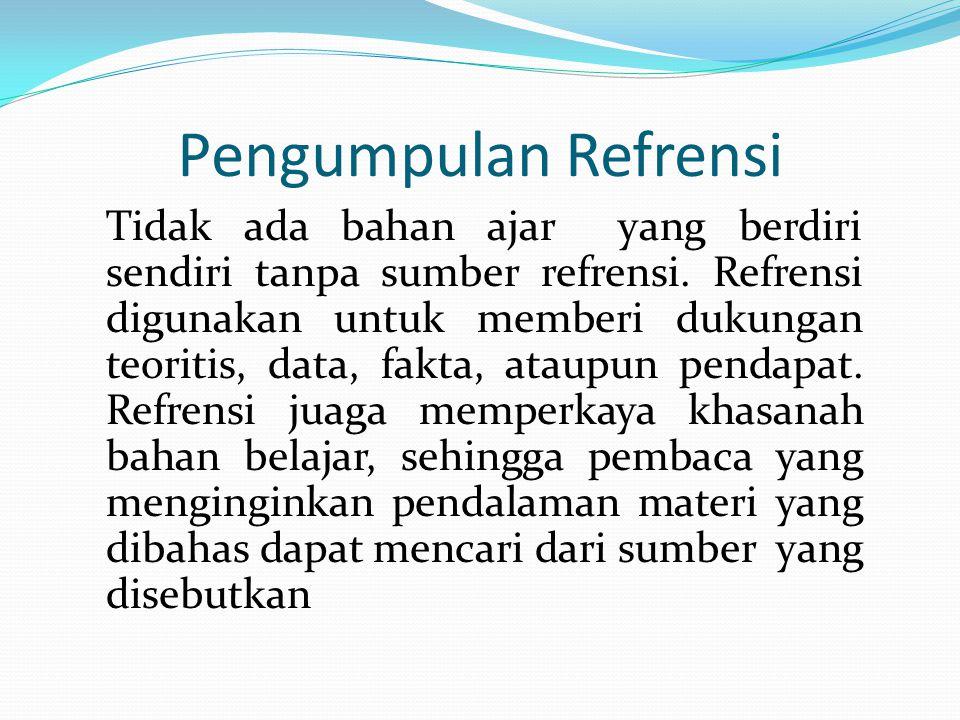 Pengumpulan Refrensi Tidak ada bahan ajar yang berdiri sendiri tanpa sumber refrensi.