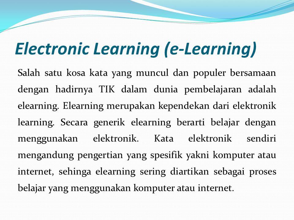 Electronic Learning (e-Learning) Salah satu kosa kata yang muncul dan populer bersamaan dengan hadirnya TIK dalam dunia pembelajaran adalah elearning.
