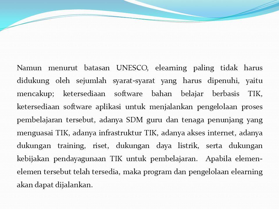 Namun menurut batasan UNESCO, elearning paling tidak harus didukung oleh sejumlah syarat-syarat yang harus dipenuhi, yaitu mencakup; ketersediaan soft