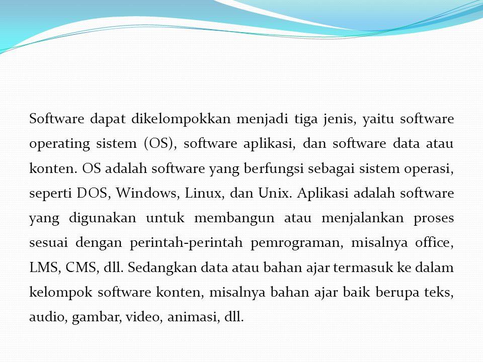 Software dapat dikelompokkan menjadi tiga jenis, yaitu software operating sistem (OS), software aplikasi, dan software data atau konten. OS adalah sof