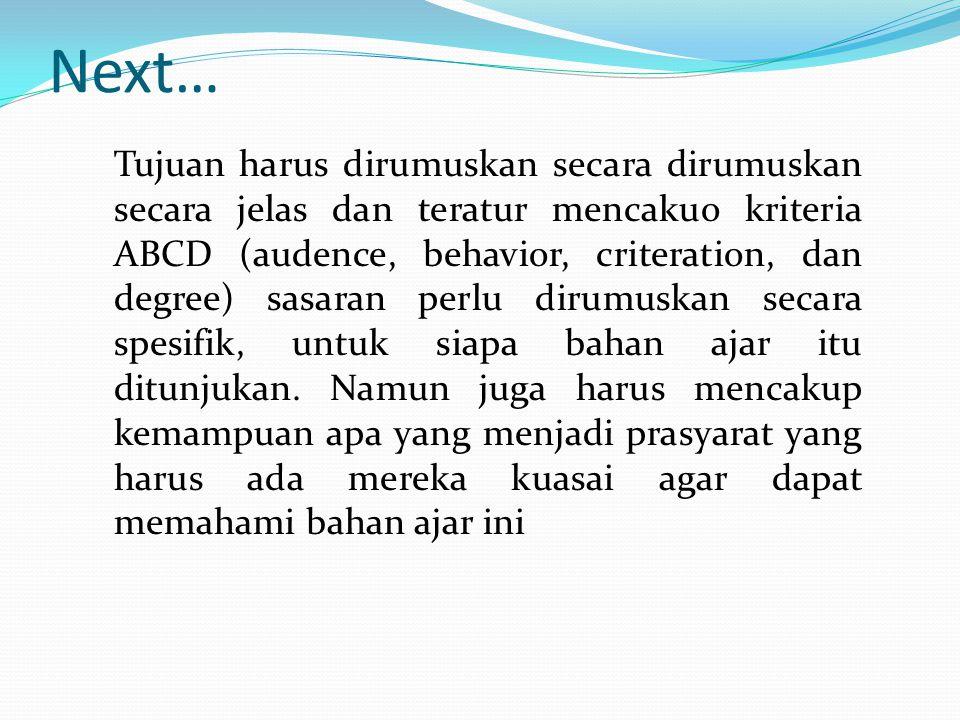 Next… Tujuan harus dirumuskan secara dirumuskan secara jelas dan teratur mencakuo kriteria ABCD (audence, behavior, criteration, dan degree) sasaran p