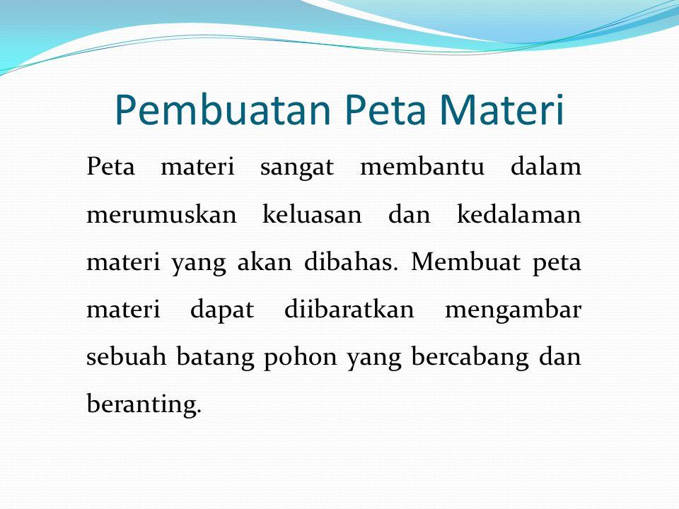 Pembuatan Peta Materi Peta materi sangat membantu dalam merumuskan keluasan dan kedalaman materi yang akan dibahas. Membuat peta materi dapat diibarat