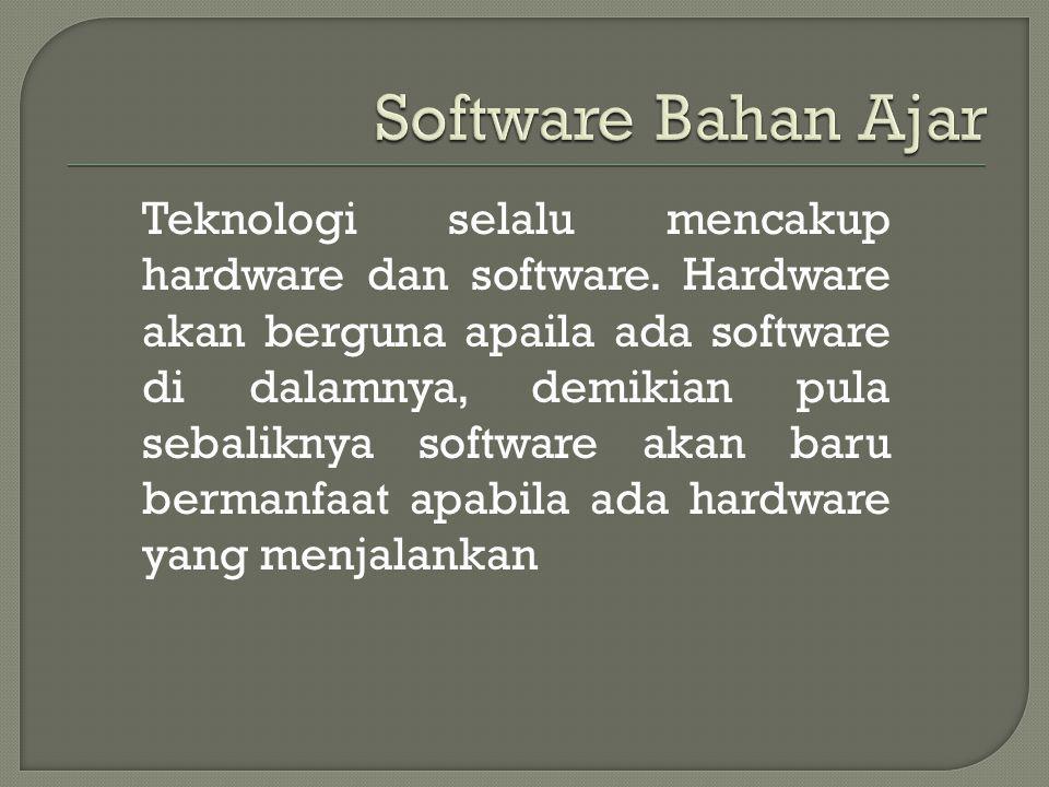 Teknologi selalu mencakup hardware dan software. Hardware akan berguna apaila ada software di dalamnya, demikian pula sebaliknya software akan baru be