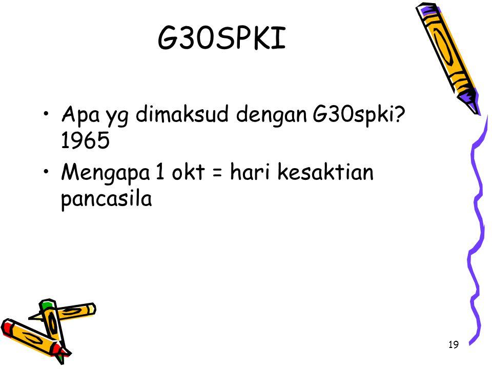 G30SPKI Apa yg dimaksud dengan G30spki? 1965 Mengapa 1 okt = hari kesaktian pancasila 19