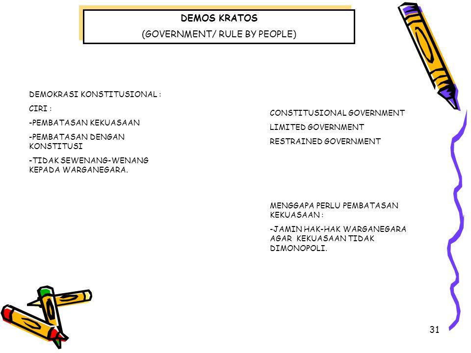 31 DEMOS KRATOS (GOVERNMENT/ RULE BY PEOPLE) DEMOS KRATOS (GOVERNMENT/ RULE BY PEOPLE) DEMOKRASI KONSTITUSIONAL : CIRI : -PEMBATASAN KEKUASAAN -PEMBAT