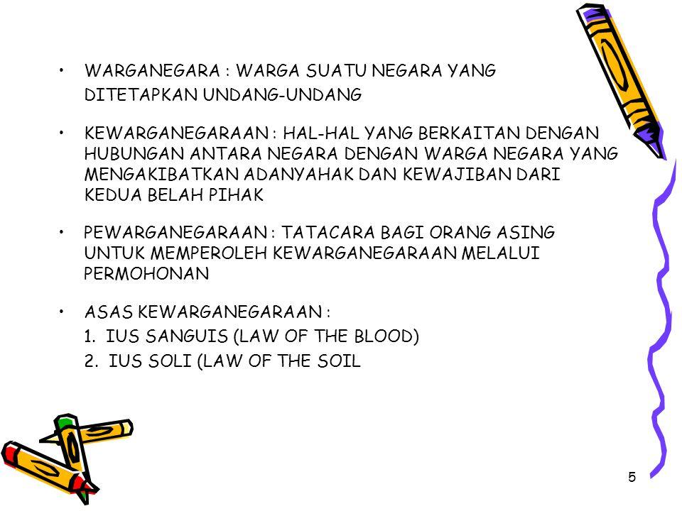 6 WARGANEGARA INDONESIA : * YANG MENJADI WARGANEGARA INDONESIA ADALAH BANGSA INDONESIA ASLI DAN BANGSA ASING YANG DISAHKAN DENGAN UNDANG-UNDANG SEBAGAI WARGANEGARA * KEWARGANEGARAAN INDONESIA HANYA DAPAT DIPEROLEH BERDASARKAN PERSYARATAN YAN BERDASARKAN UU KEWARGANEGARAAN ASAS KEWARGANEGARAAN INDONESIA : 1.