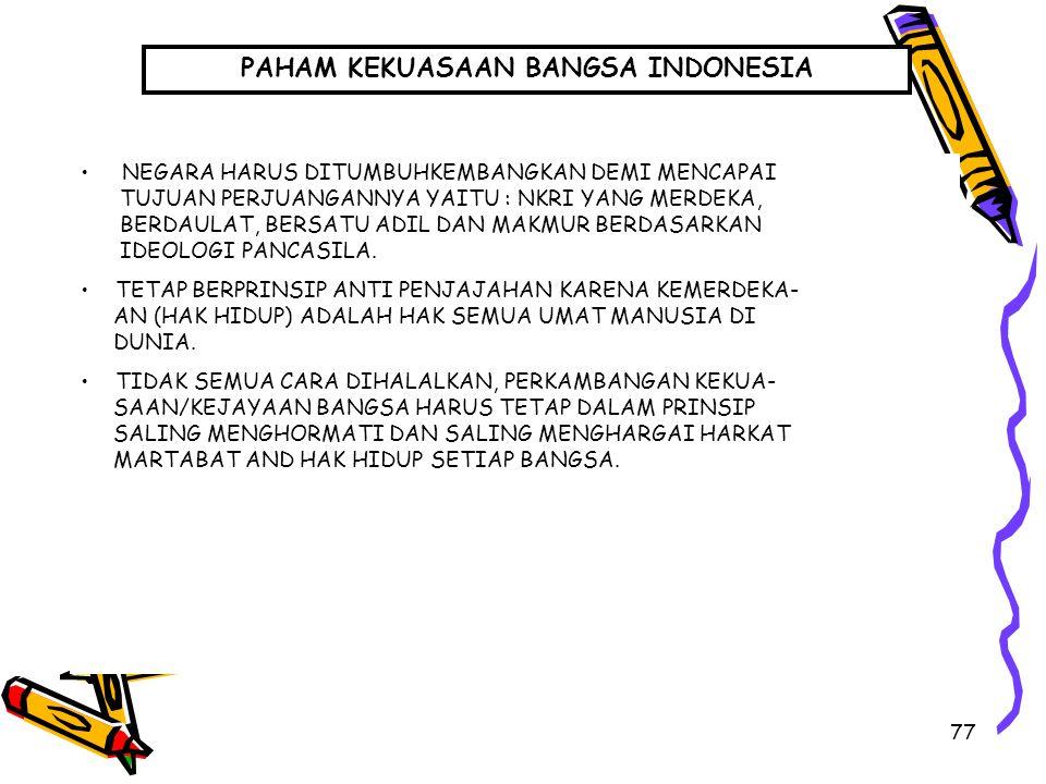 77 PAHAM KEKUASAAN BANGSA INDONESIA NEGARA HARUS DITUMBUHKEMBANGKAN DEMI MENCAPAI TUJUAN PERJUANGANNYA YAITU : NKRI YANG MERDEKA, BERDAULAT, BERSATU A
