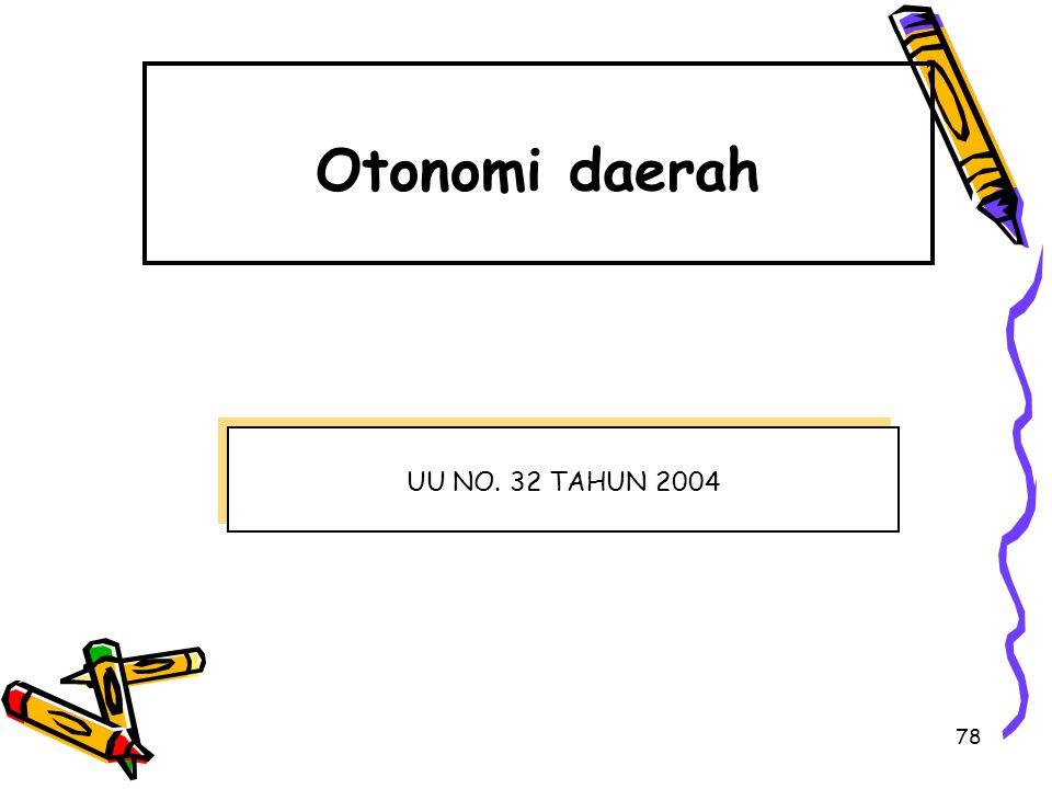 78 Otonomi daerah UU NO. 32 TAHUN 2004